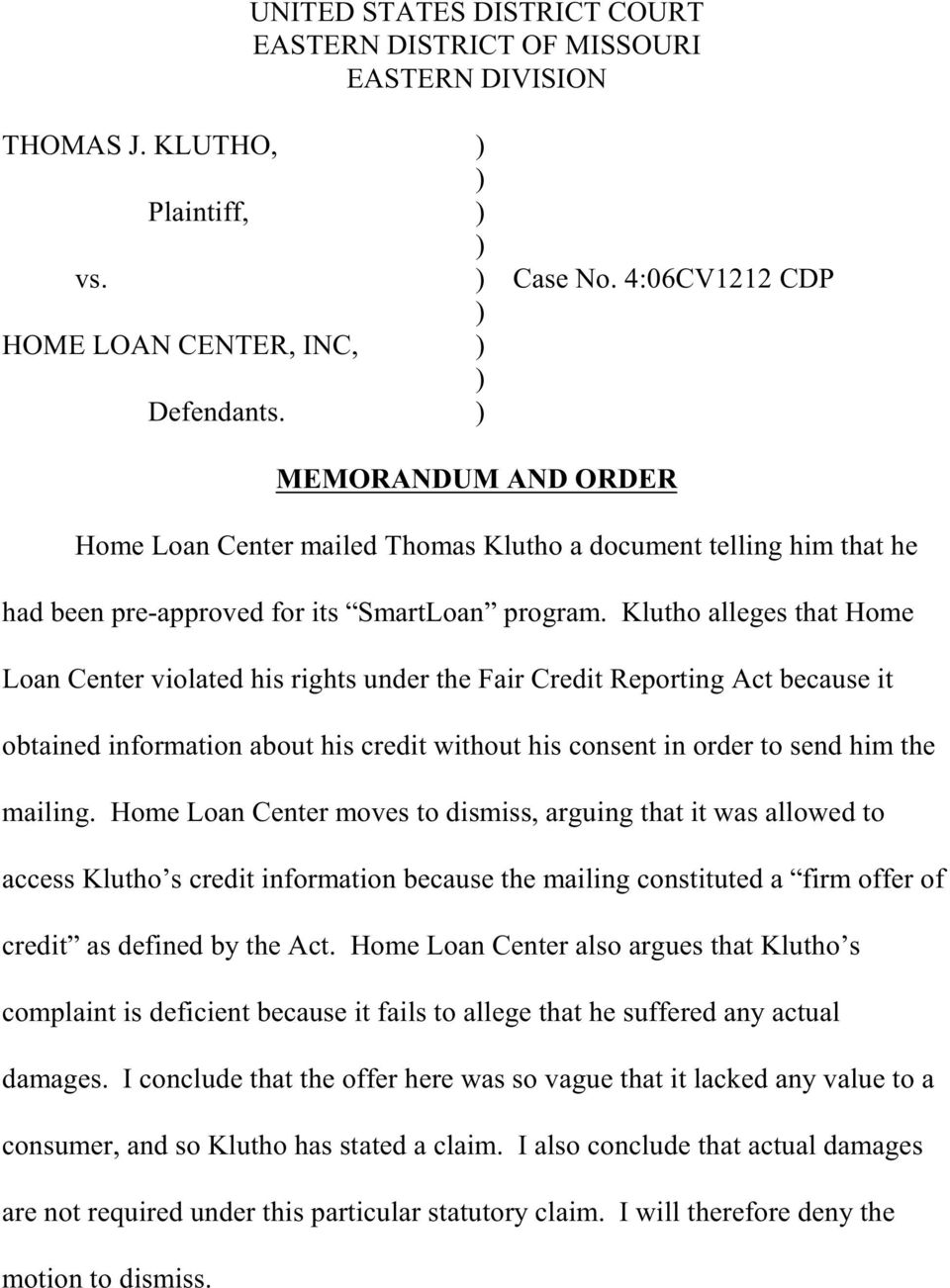 Klutho alleges that Home Loan Center violated his rights under the Fair Credit Reporting Act because it obtained information about his credit without his consent in order to send him the mailing.
