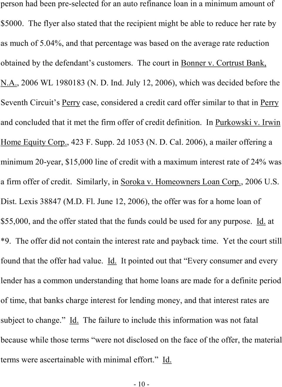 July 12, 2006), which was decided before the Seventh Circuit s Perry case, considered a credit card offer similar to that in Perry and concluded that it met the firm offer of credit definition.
