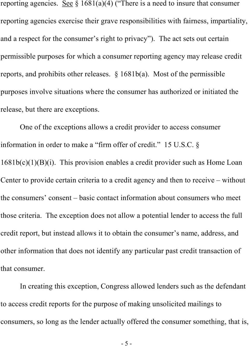 The act sets out certain permissible purposes for which a consumer reporting agency may release credit reports, and prohibits other releases. 1681b(a).