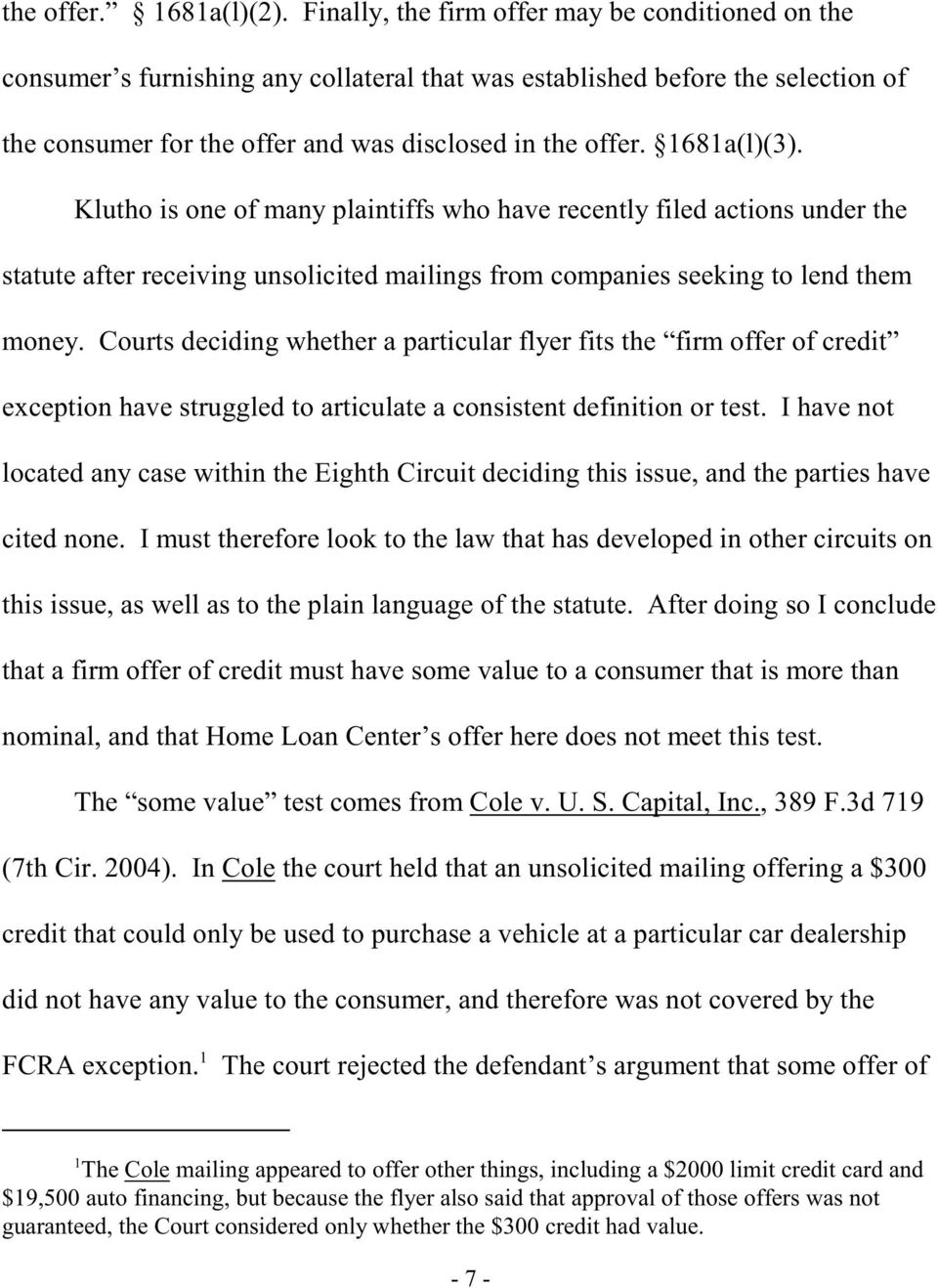 1681a(l)(3). Klutho is one of many plaintiffs who have recently filed actions under the statute after receiving unsolicited mailings from companies seeking to lend them money.