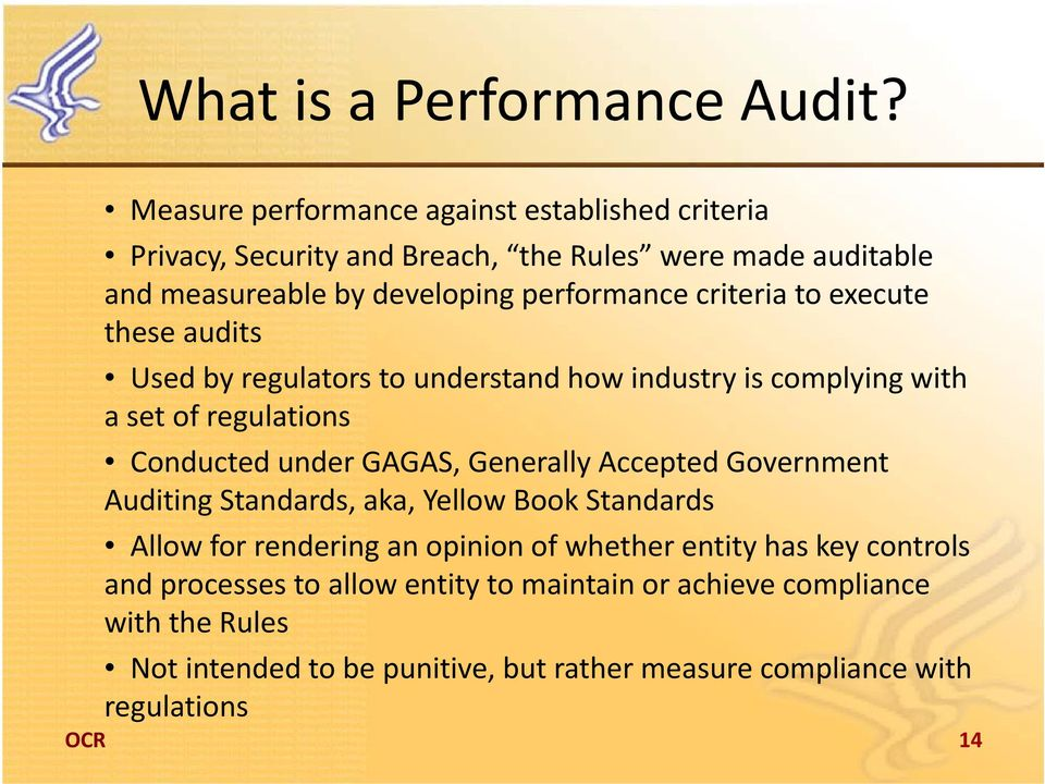 criteria to execute these audits Used by regulators to understand how industry is complying with a set of regulations Conducted under GAGAS, Generally