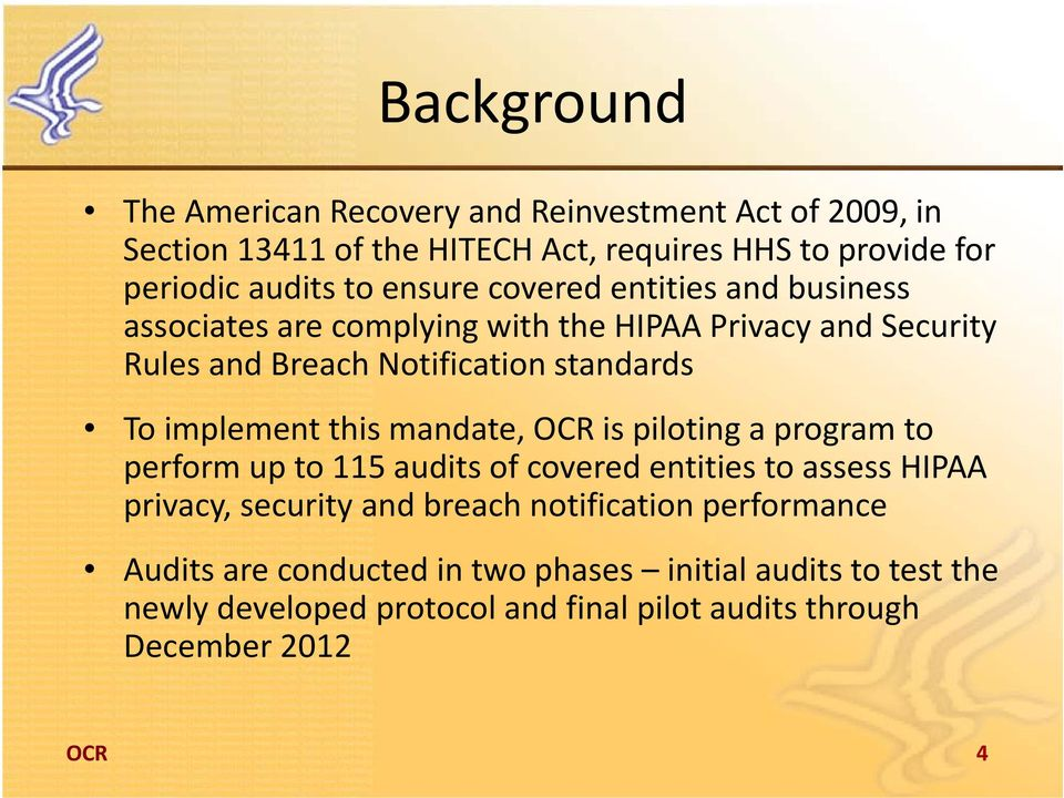 implement this mandate, OCR is piloting a program to perform up to 115 audits of covered entities to assess HIPAA privacy, security and breach