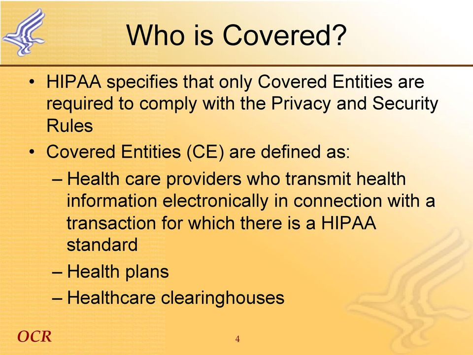 and Security Rules Covered Entities (CE) are defined as: Health care providers who