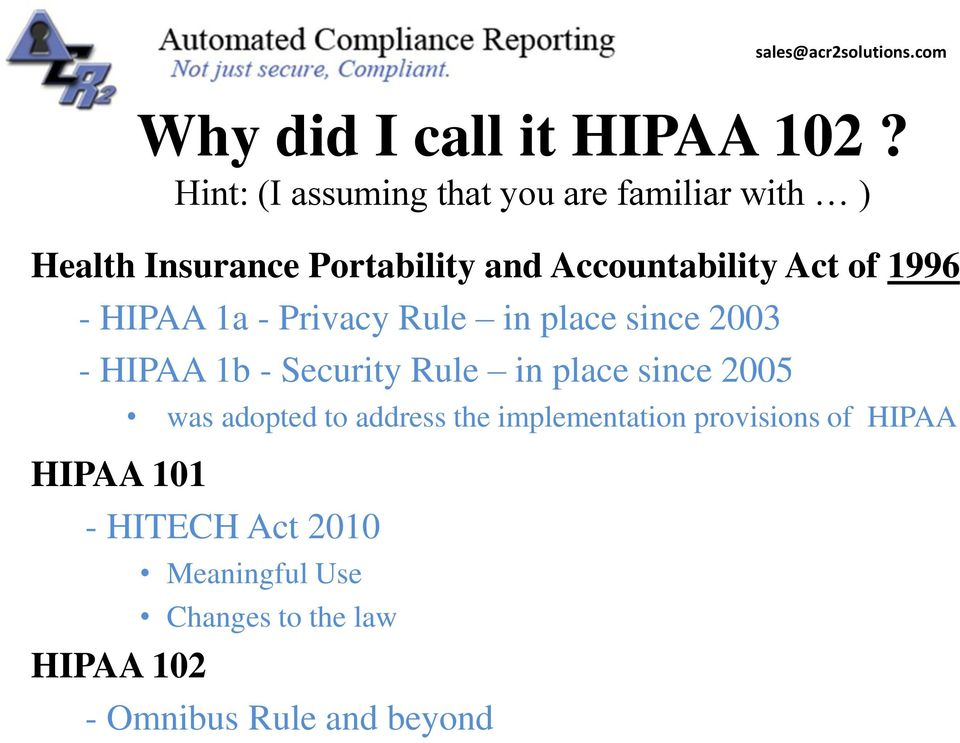 Act of 1996 - HIPAA 1a - Privacy Rule in place since 2003 - HIPAA 1b - Security Rule in place