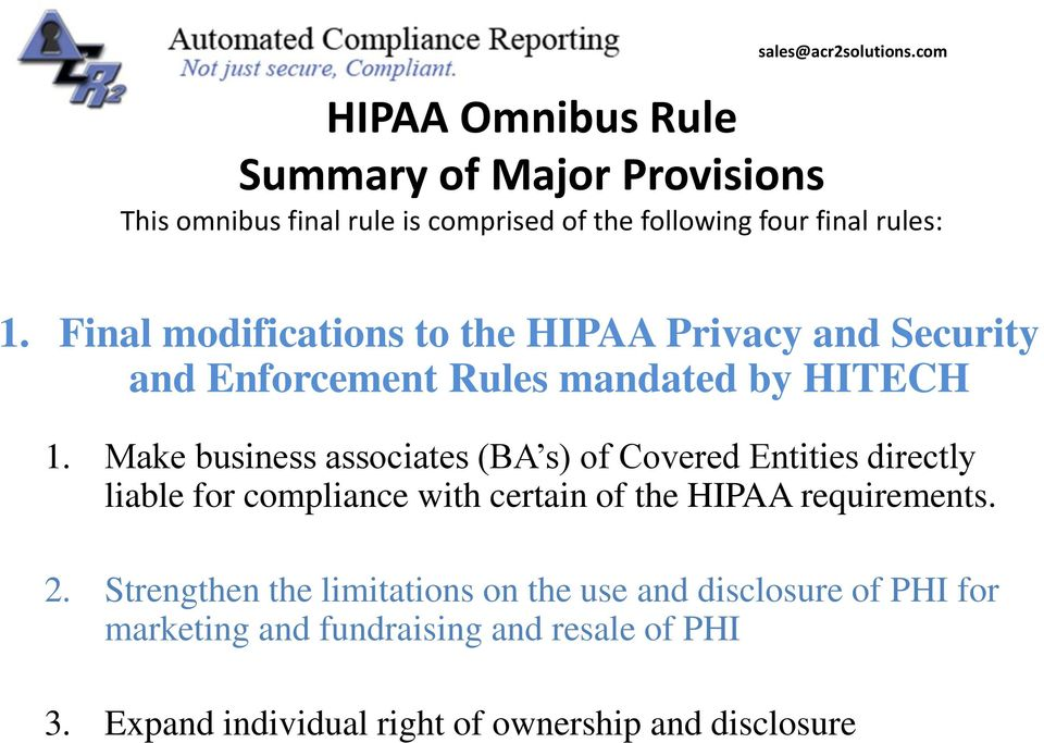 Make business associates (BA s) of Covered Entities directly liable for compliance with certain of the HIPAA requirements. 2.