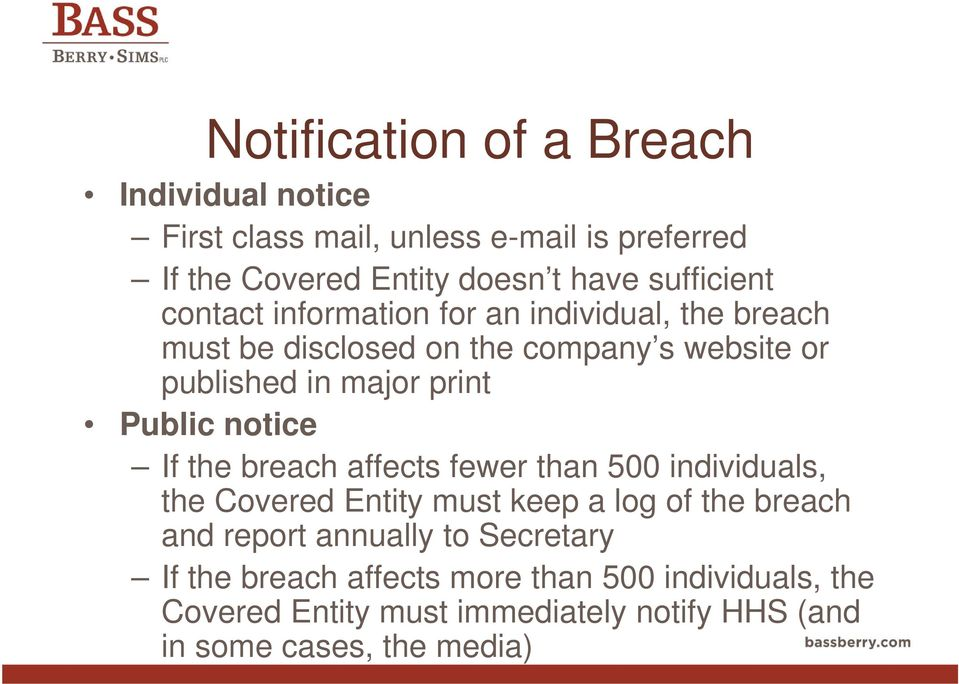 Public notice If the breach affects fewer than 500 individuals, the Covered Entity must keep a log of the breach and report