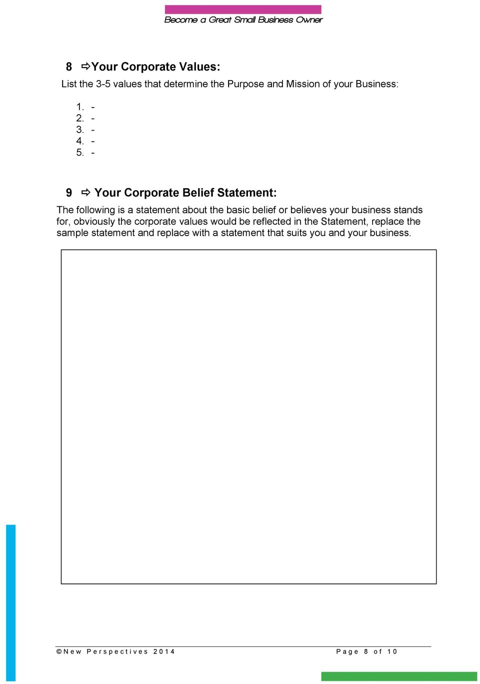- 9 Your Corporate Belief Statement: The following is a statement about the basic belief or believes your business