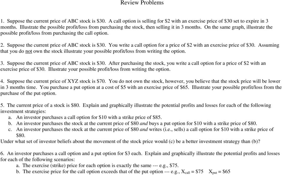 Suppose the current price of ABC stock is $30. You write a call option for a price of $2 with an exercise price of $30.