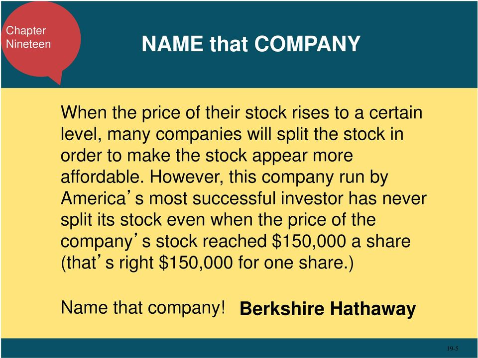 However, this company run by America s most successful investor has never split its stock even when the