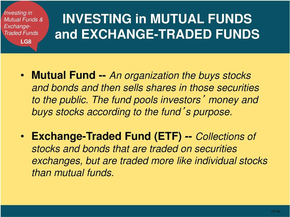The fund pools investors money and buys stocks according to the fund s purpose.