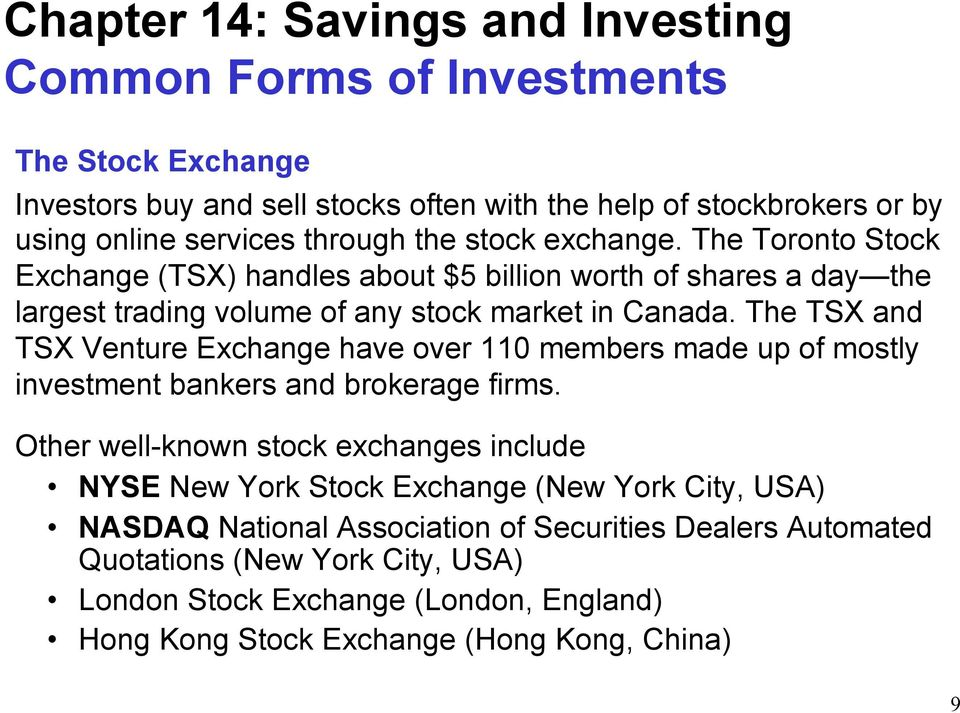 The TSX and TSX Venture Exchange have over 110 members made up of mostly investment bankers and brokerage firms.