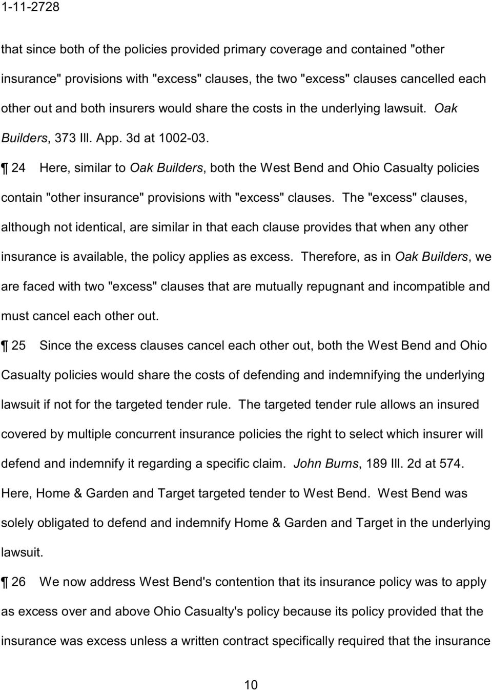 "24 Here, similar to Oak Builders, both the West Bend and Ohio Casualty policies contain ""other insurance"" provisions with ""excess"" clauses."
