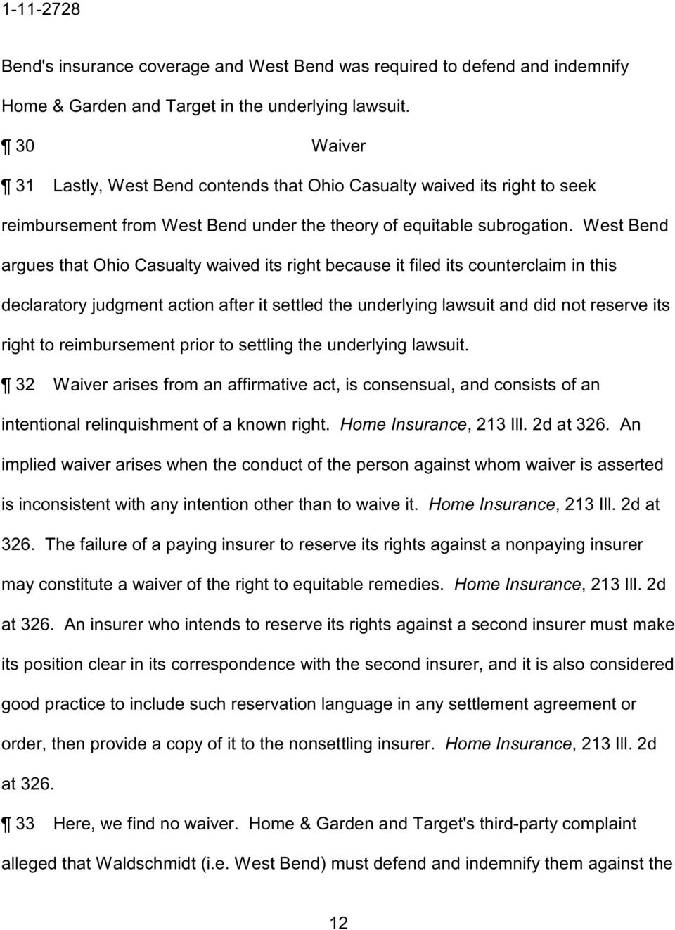 West Bend argues that Ohio Casualty waived its right because it filed its counterclaim in this declaratory judgment action after it settled the underlying lawsuit and did not reserve its right to