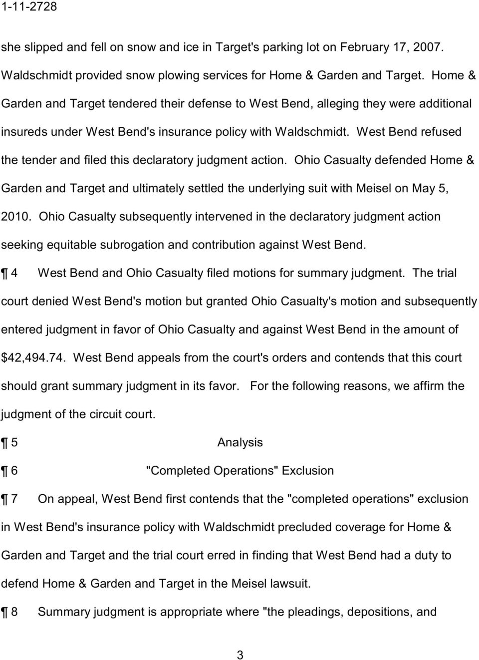 West Bend refused the tender and filed this declaratory judgment action. Ohio Casualty defended Home & Garden and Target and ultimately settled the underlying suit with Meisel on May 5, 2010.