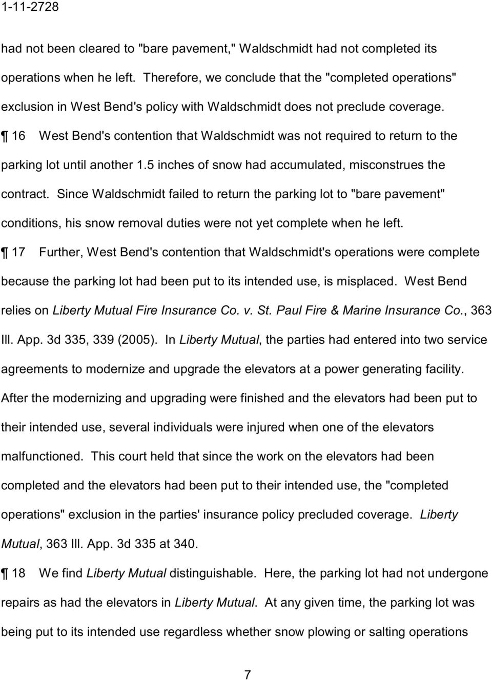 16 West Bend's contention that Waldschmidt was not required to return to the parking lot until another 1.5 inches of snow had accumulated, misconstrues the contract.