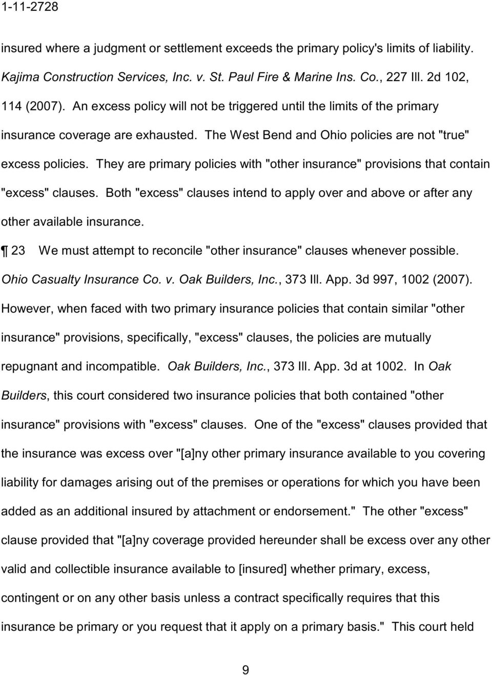 "They are primary policies with ""other insurance"" provisions that contain ""excess"" clauses. Both ""excess"" clauses intend to apply over and above or after any other available insurance."