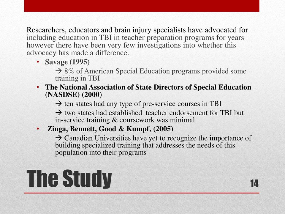 Savage (1995) 8% of American Special Education programs provided some training in TBI The National Association of State Directors of Special Education (NASDSE) (2000) ten states had any type