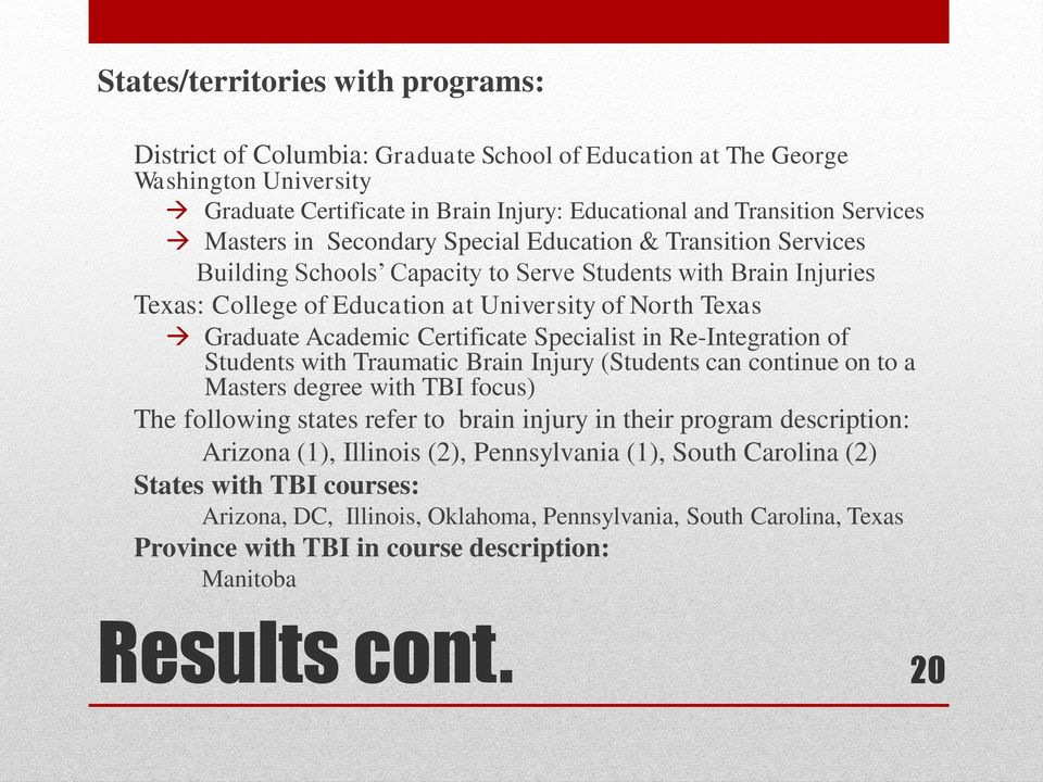 Certificate Specialist in Re-Integration of Students with Traumatic Brain Injury (Students can continue on to a Masters degree with TBI focus) The following states refer to brain injury in their
