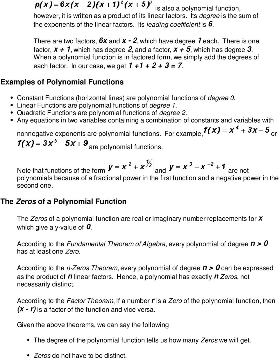 When a polynomial function is in factored form, we simply add the degrees of each factor. In our case, we get 1 +1 + 2 + 3 = 7.