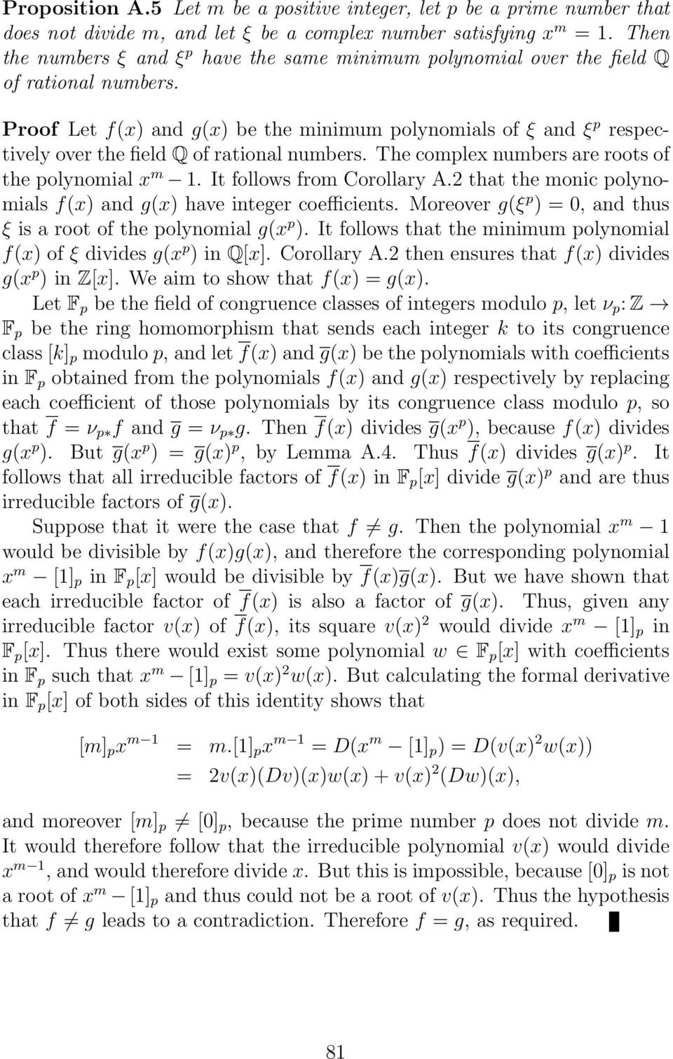 Proof Let f(x) and g(x) be the minimum polynomials of ξ and ξ p respectively over the field Q of rational numbers. The complex numbers are roots of the polynomial x m 1. It follows from Corollary A.