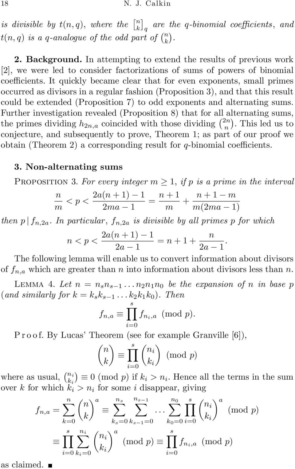 It uicly became clear that for eve expoets, small primes occurred as divisors i a regular fashio (Propositio 3), ad that this result could be exteded (Propositio 7) to odd expoets ad alteratig sums.
