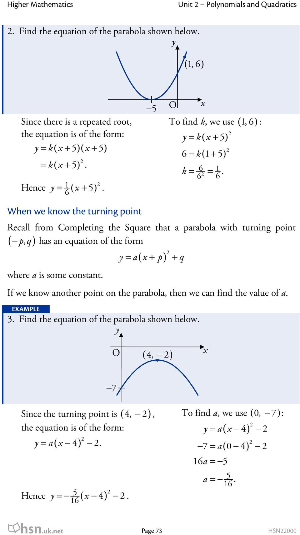 When we know the turning point Recall from Completing the Square that a parabola with turning point p, q has an equation of the form ( ) where a is some constant.