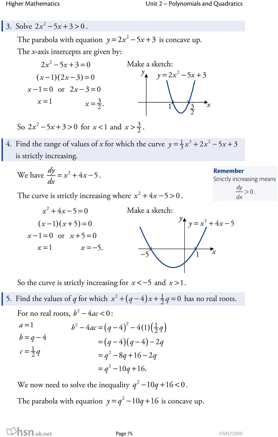 + 4 5 Make a sketch: ( 1)( + 5) 1 or + 5 = 1 = 5. 5 1 3 3 5 3 = + + 1 Remember Strictl increasing means d 0 d >. = + 4 5 So the curve is strictl increasing for < 5 and > 1. 5. Find the values of q for which ( ) For no real roots, b < 0 : a = 1 b = q 4 4 1 1 q b = q 4 = ( q 4)( q 4) q c = 1 q = q 8q + 16 q + q 4 + 1 q has no real roots.