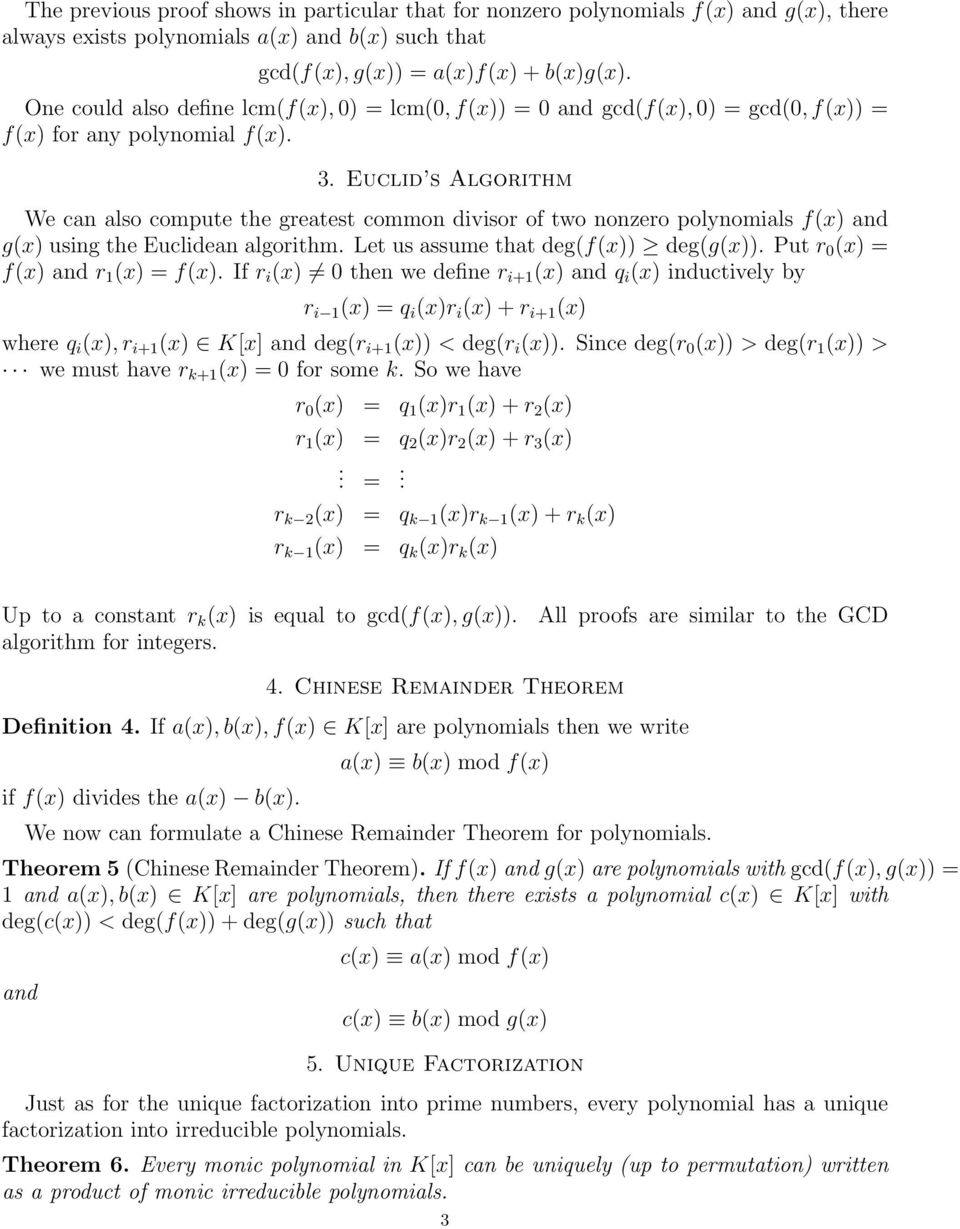 Euclid s Algorithm We can also compute the greatest common divisor of two nonzero polynomials f(x) and g(x) using the Euclidean algorithm. Let us assume that deg(f(x)) deg(g(x)).