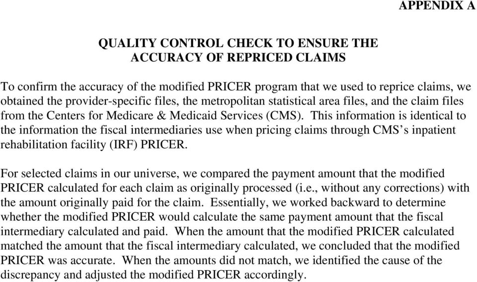 This information is identical to the information the fiscal intermediaries use when pricing claims through CMS s inpatient rehabilitation facility (IRF) PRICER.