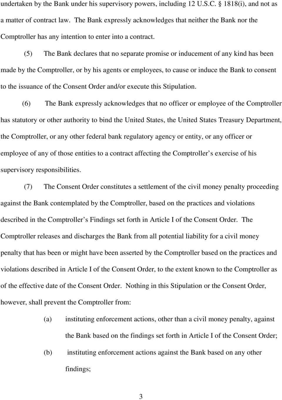 (5 The Bank declares that no separate promise or inducement of any kind has been made by the Comptroller, or by his agents or employees, to cause or induce the Bank to consent to the issuance of the