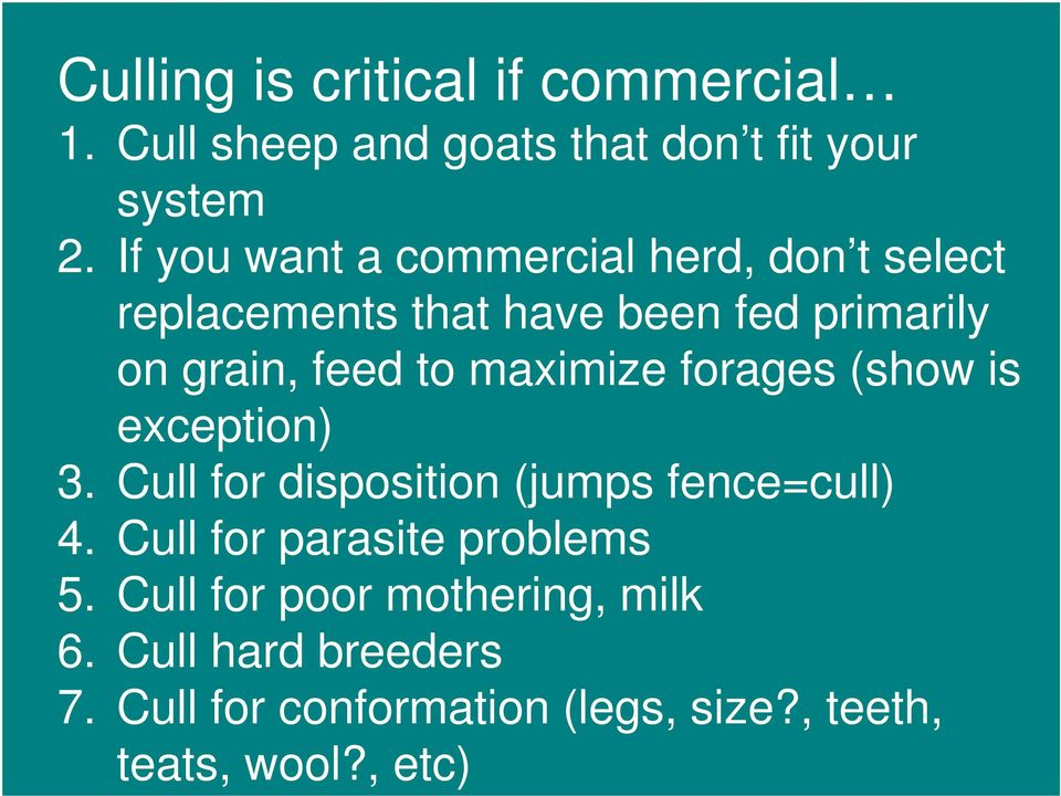 maximize forages (show is exception) 3. Cull for disposition (jumps fence=cull) 4.