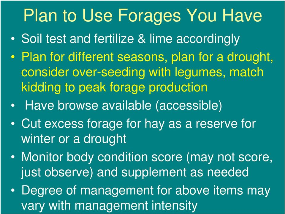 (accessible) Cut excess forage for hay as a reserve for winter or a drought Monitor body condition score (may