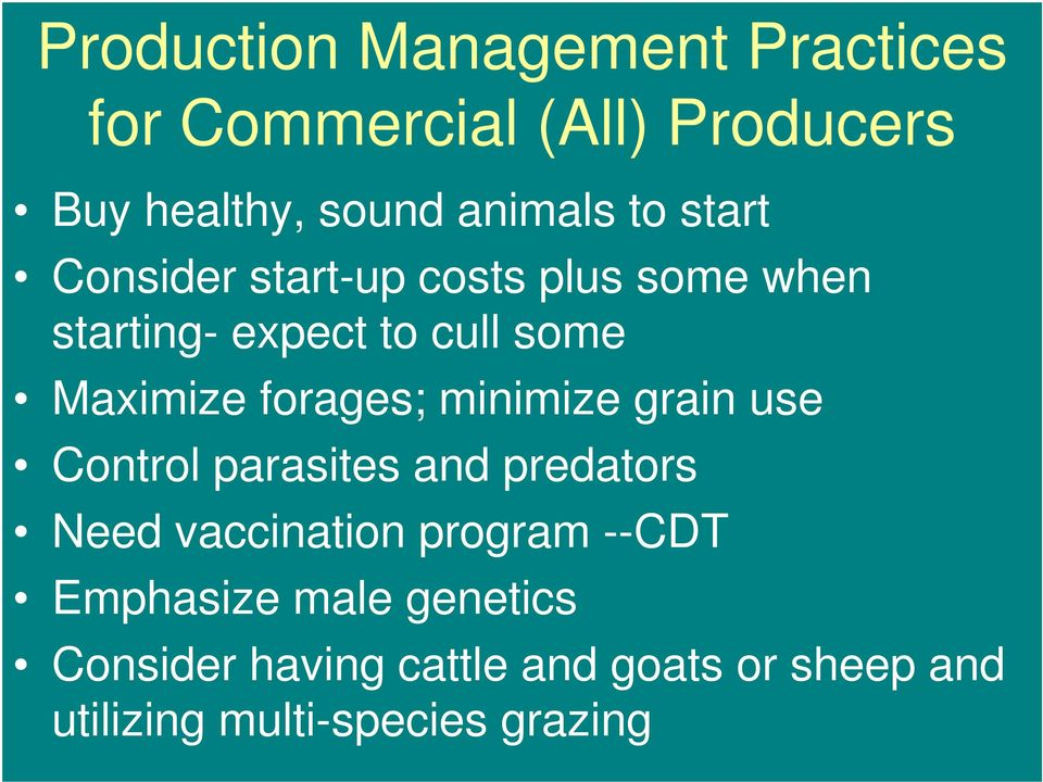 minimize grain use Control parasites and predators Need vaccination program --CDT Emphasize