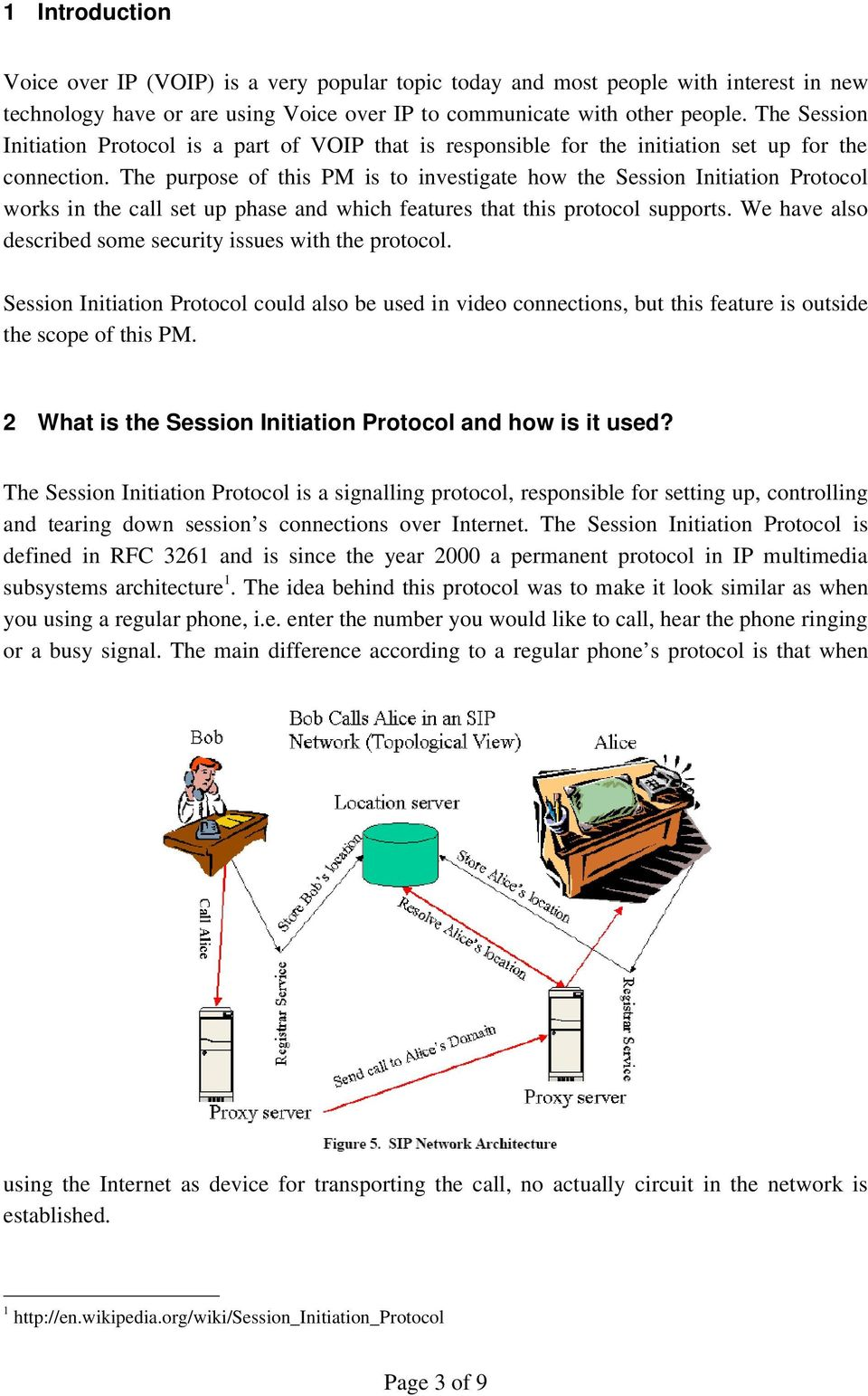 The purpose of this PM is to investigate how the Session Initiation Protocol works in the call set up phase and which features that this protocol supports.