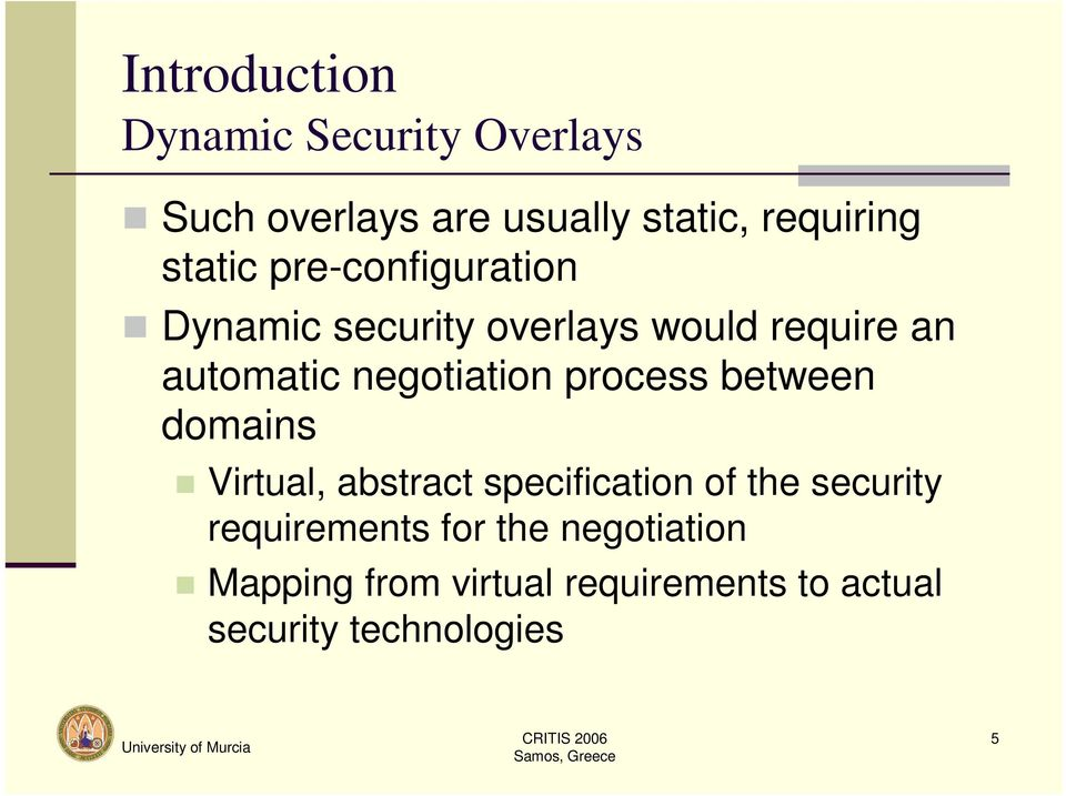negotiation process between domains Virtual, abstract specification of the security