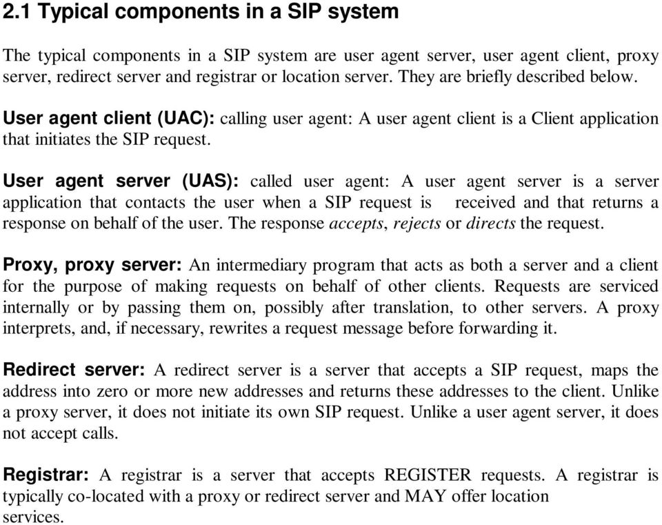 User agent server (UAS): called user agent: A user agent server is a server application that contacts the user when a SIP request is received and that returns a response on behalf of the user.
