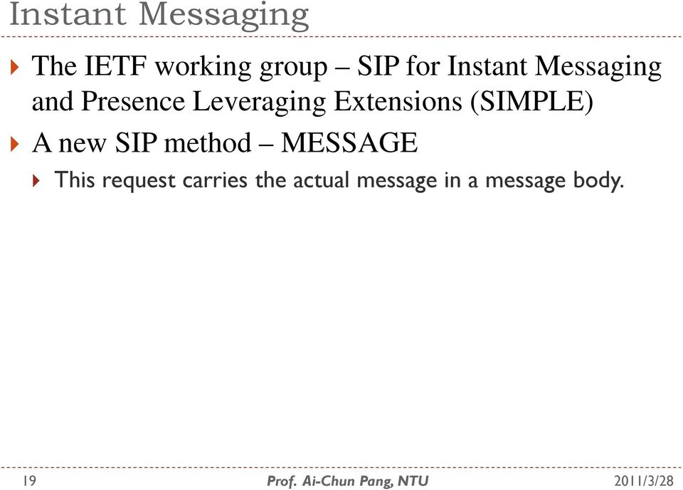 Extensions (SIMPLE) A new SIP method MESSAGE This