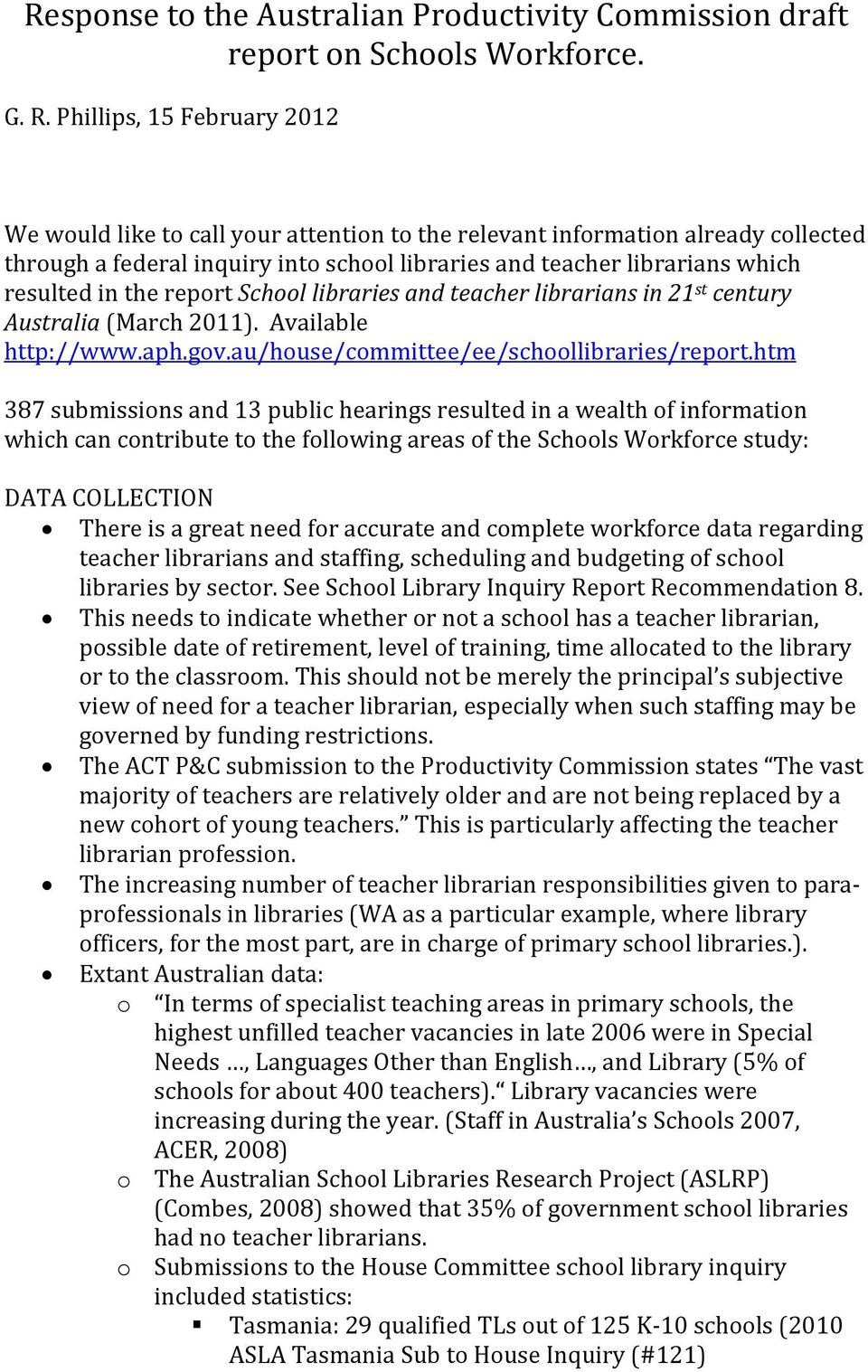 the report School libraries and teacher librarians in 21 st century Australia (March 2011). Available http://www.aph.gov.au/house/committee/ee/schoollibraries/report.