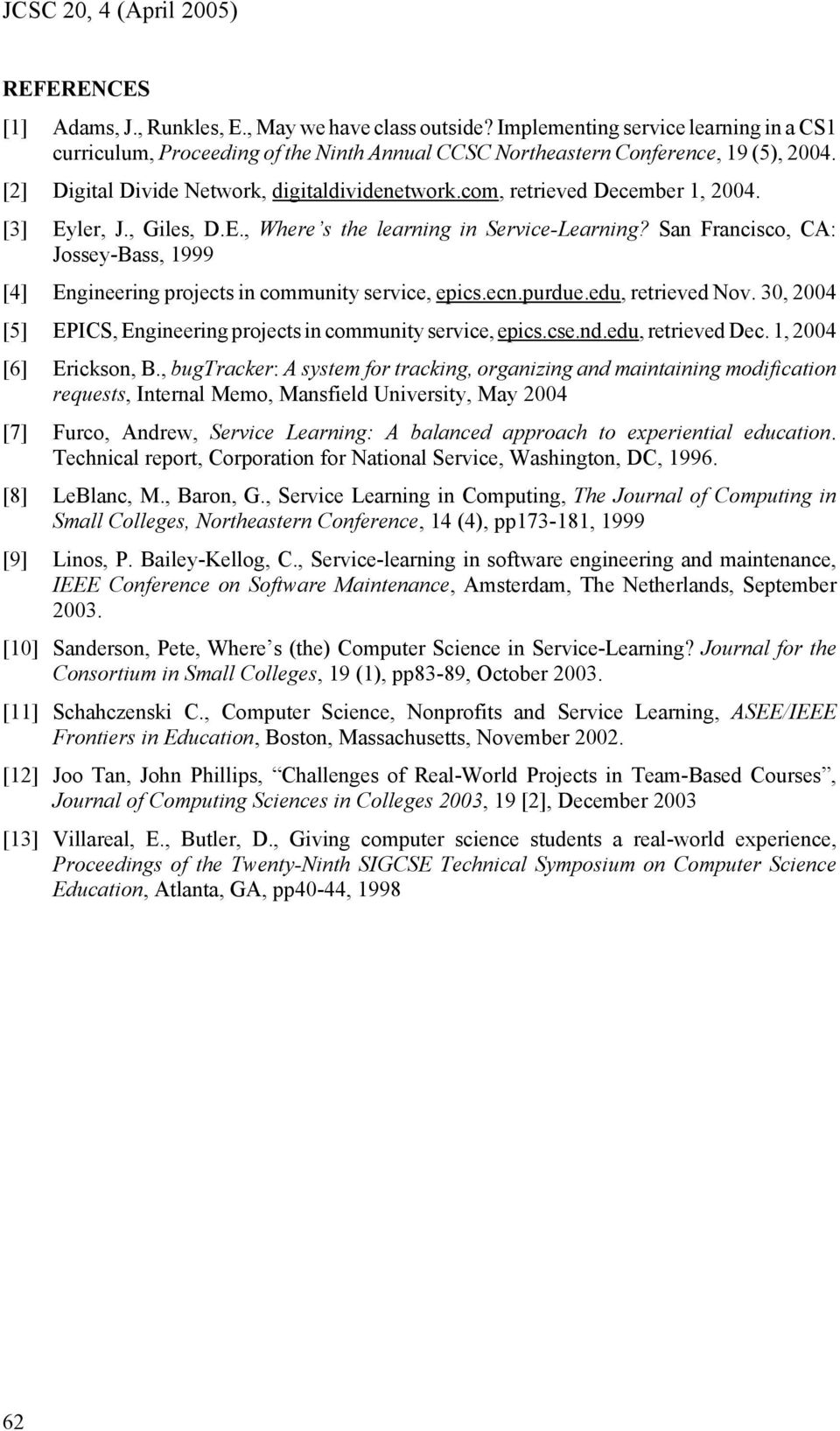 com, retrieved December 1, 2004. [3] Eyler, J., Giles, D.E., Where s the learning in Service-Learning? San Francisco, CA: Jossey-Bass, 1999 [4] Engineering projects in community service, epics.ecn.