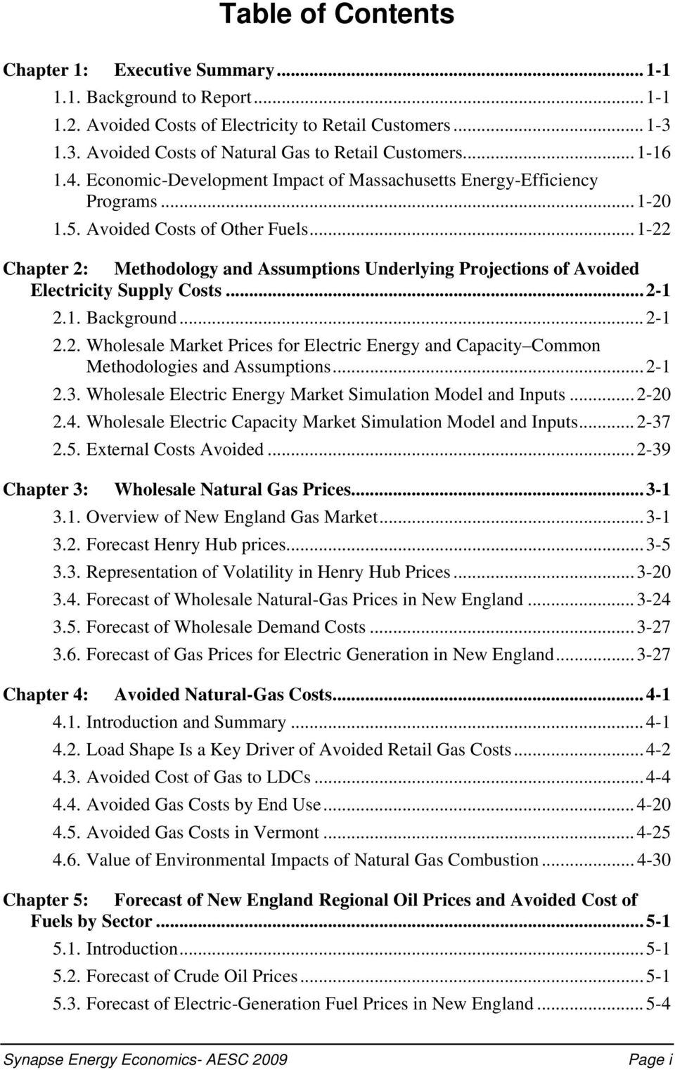 ..1-22 Chapter 2: Methodology and Assumptions Underlying Projections of Avoided Electricity Supply Costs...2-1 2.1. Background...2-1 2.2. Wholesale Market Prices for Electric Energy and Capacity Common Methodologies and Assumptions.