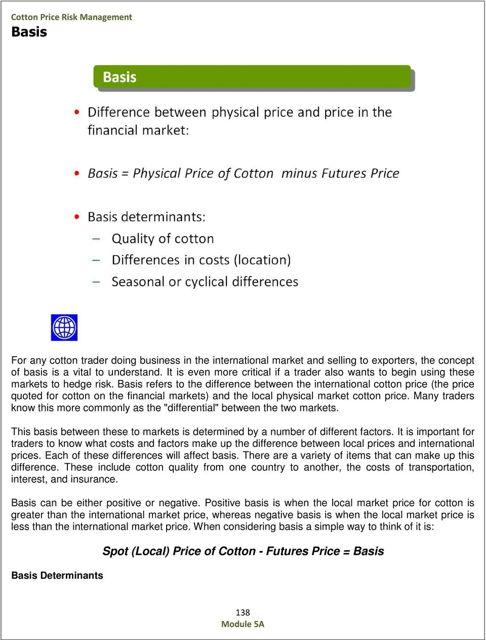 Basis refers to the difference between the international cotton price (the price quoted for cotton on the financial markets) and the local physical market cotton price.