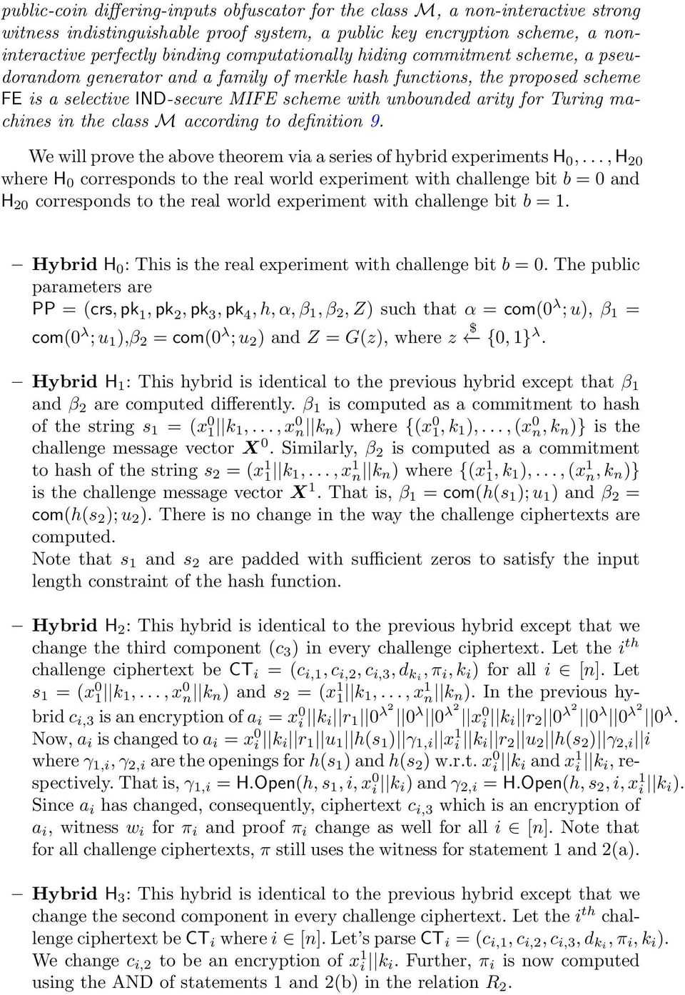 machines in the class M according to definition 9. We will prove the above theorem via a series of hybrid experiments H 0,.