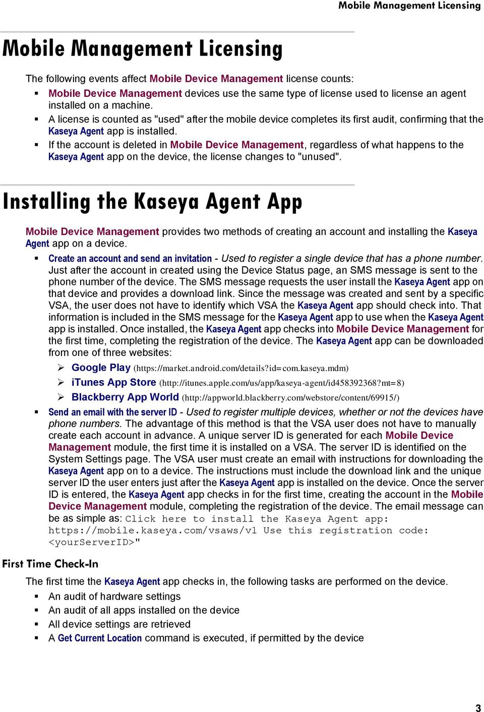 "If the account is deleted in Mobile Device Management, regardless of what happens to the Kaseya Agent app on the device, the license changes to ""unused""."