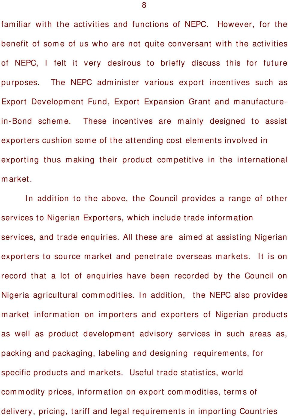 The NEPC administer various export incentives such as Export Development Fund, Export Expansion Grant and manufacturein-bond scheme.