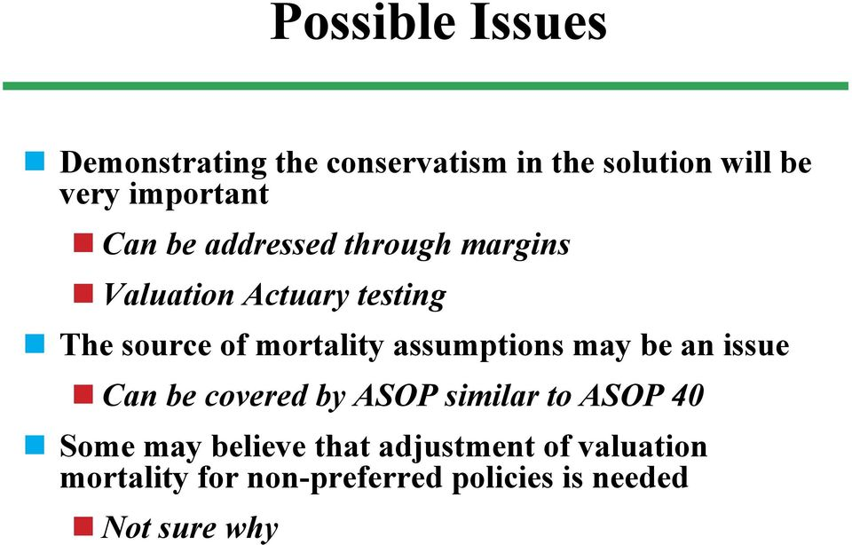 assumptions may be an issue Can be covered by ASOP similar to ASOP 40 Some may