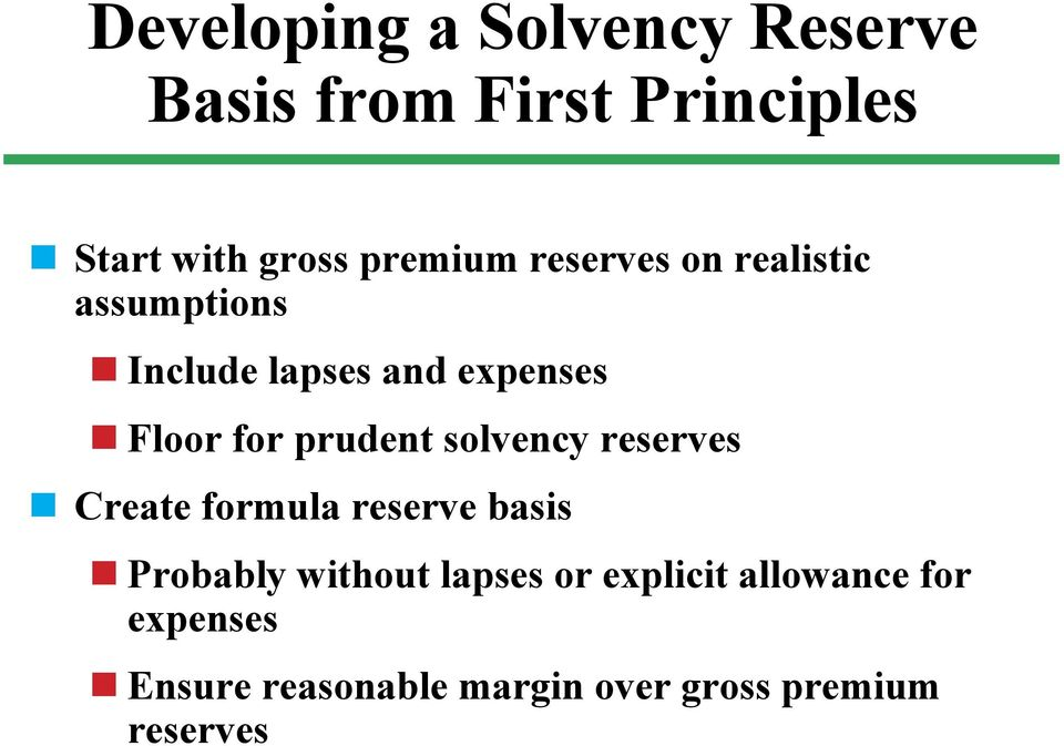 prudent solvency reserves Create formula reserve basis Probably without lapses