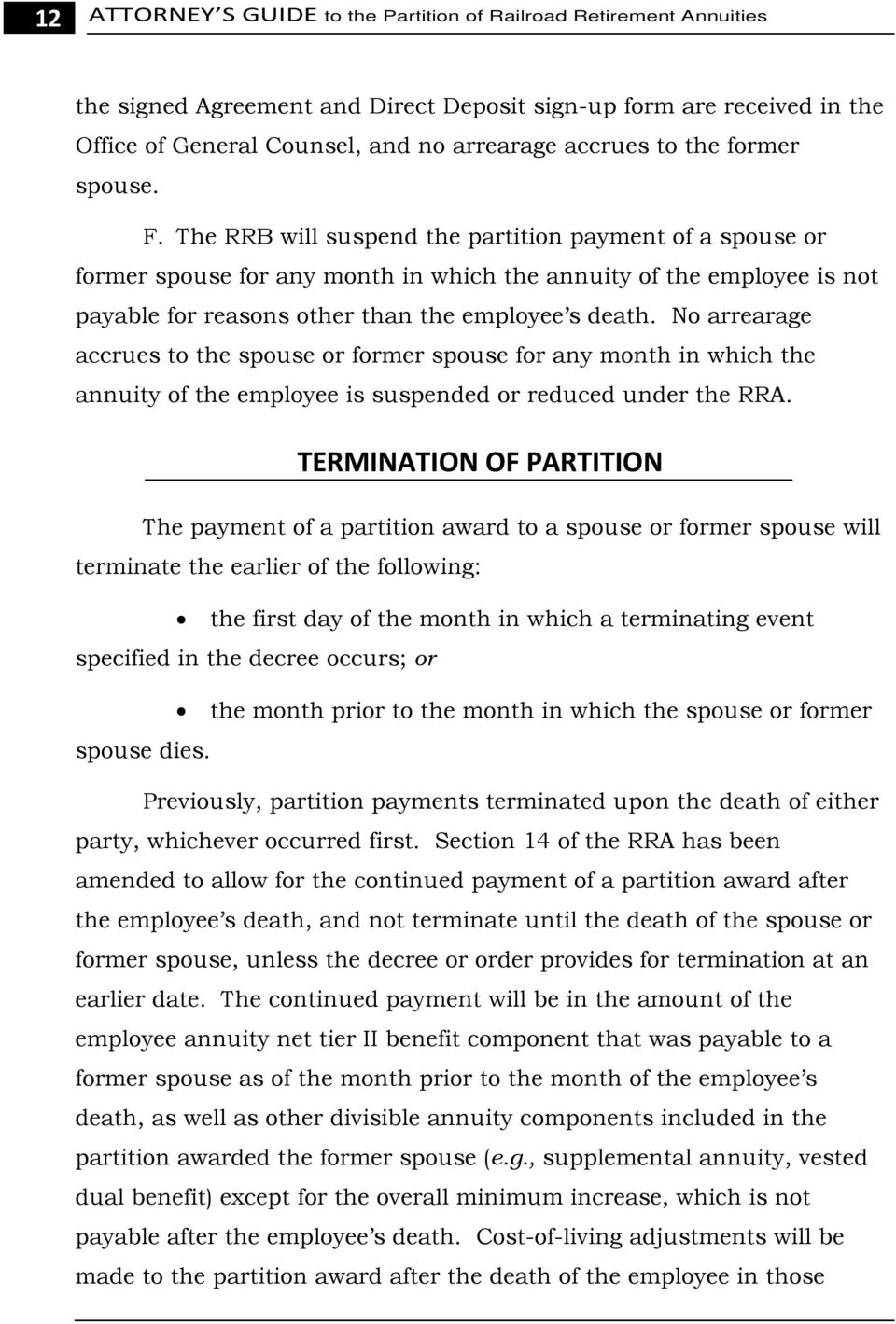 The RRB will suspend the partition payment of a spouse or former spouse for any month in which the annuity of the employee is not payable for reasons other than the employee s death.