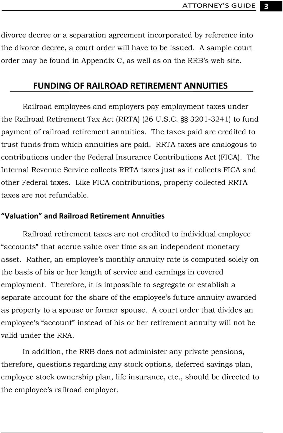 FUNDING OF RAILROAD RETIREMENT ANNUITIES Railroad employees and employers pay employment taxes under the Railroad Retirement Tax Act (RRTA) (26 U.S.C.