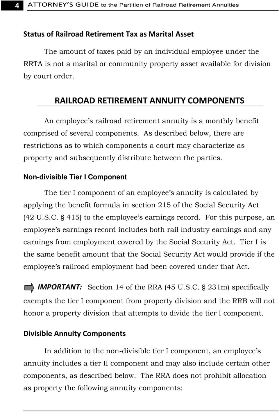 RAILROAD RETIREMENT ANNUITY COMPONENTS An employee s railroad retirement annuity is a monthly benefit comprised of several components.