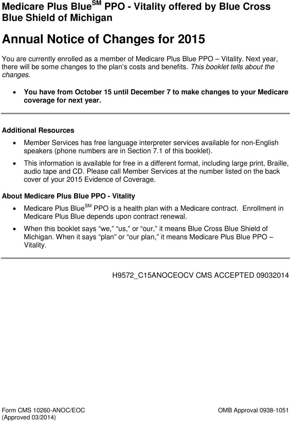 You have from October 15 until December 7 to make changes to your Medicare coverage for next year.